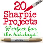 I Love Sharpies: 20 Great Ideas & Projects!