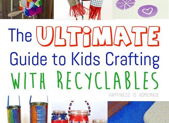 The Ultimate Guide to Kids Crafting With Recyclables