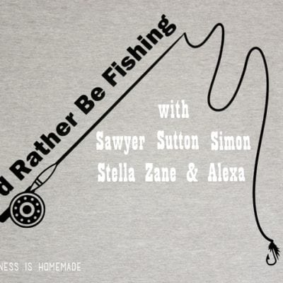Quick & Easy Father's Day Shirt: I'd Rather Be Fishing