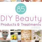 85 DIY Beauty Products & Treatments