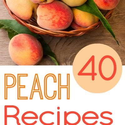40 Delicious Peach Recipes