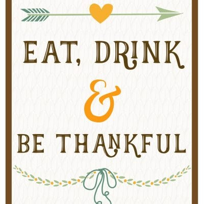 """Eat, Drink & Be Thankful"" Printable"