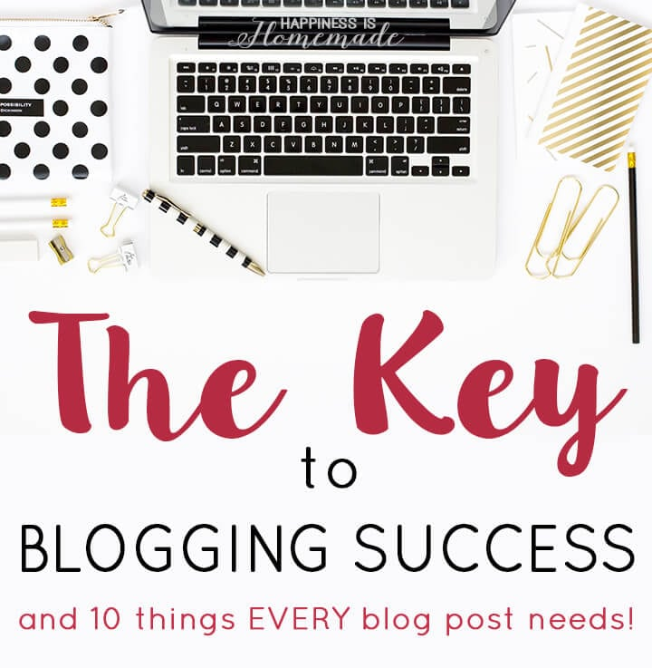 The Key Secrets to Blogging Success + 10 Things Every Blog Post Needs to Get More Pageviews