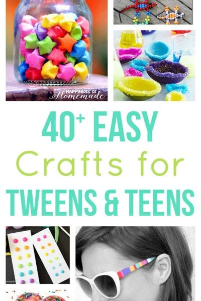 40+ Easy Crafts for Tweens & Teens