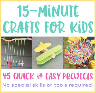 Quick and Easy Kids Crafts That ANYONE Can Make