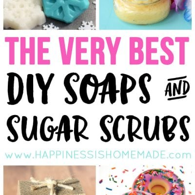 The BEST DIY Soaps & Sugar Scrubs