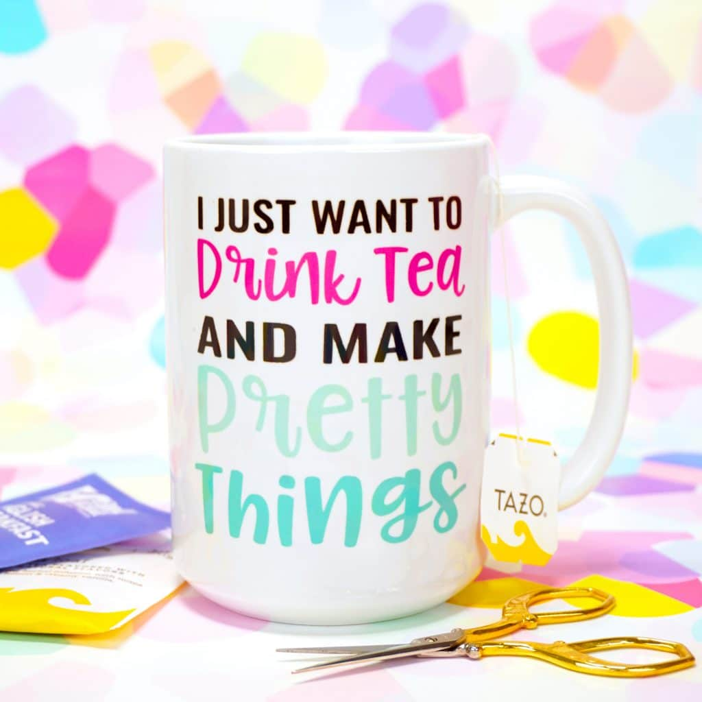 """I Just Want to Drink Tea and Make Pretty Things"" mug made with Cricut Infusible Ink on colorful background"