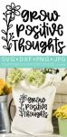 Grow Positive Thoughts SVG File and Tote Bag surrounded by white, green, and yellow flowers